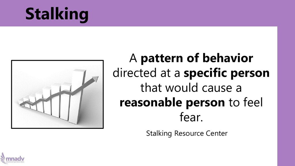 Stalking A pattern of behavior directed at a sp...