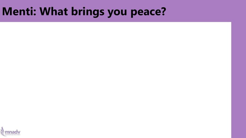 Menti: What brings you peace?