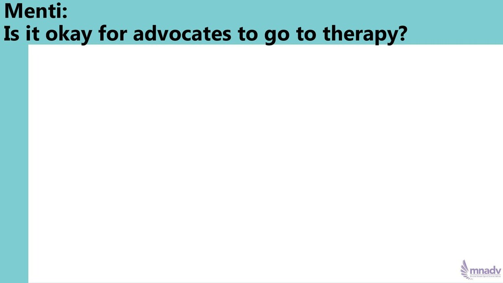 Menti: Is it okay for advocates to go to therap...