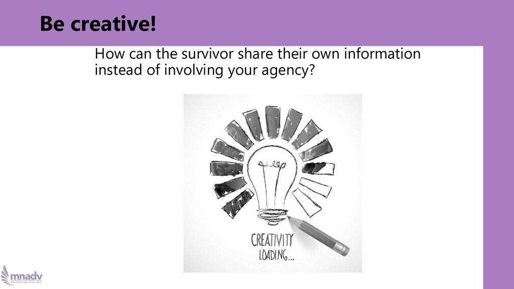 Be creative! How can the survivor share their o...