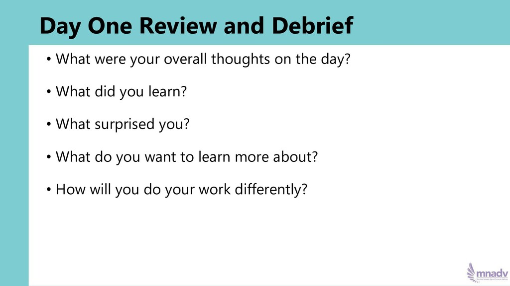 Day One Review and Debrief • What were your ove...
