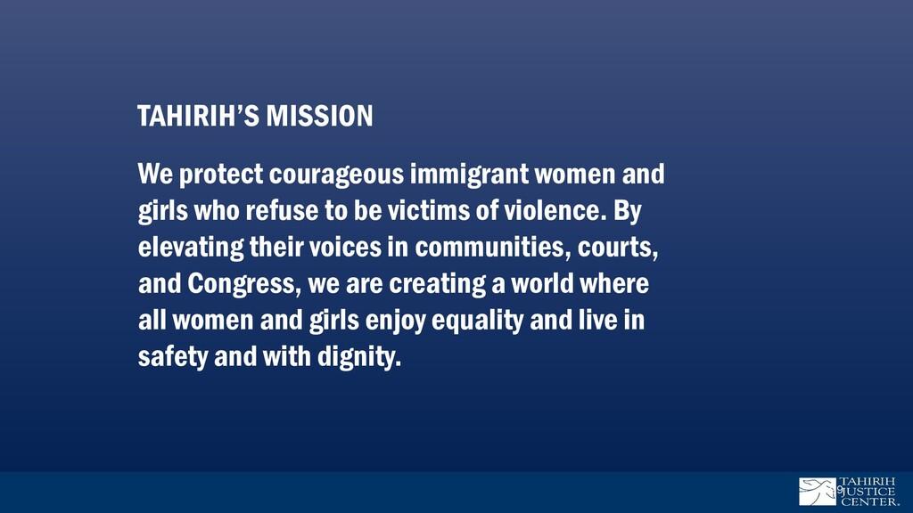 99 TAHIRIH'S MISSION We protect courageous immi...