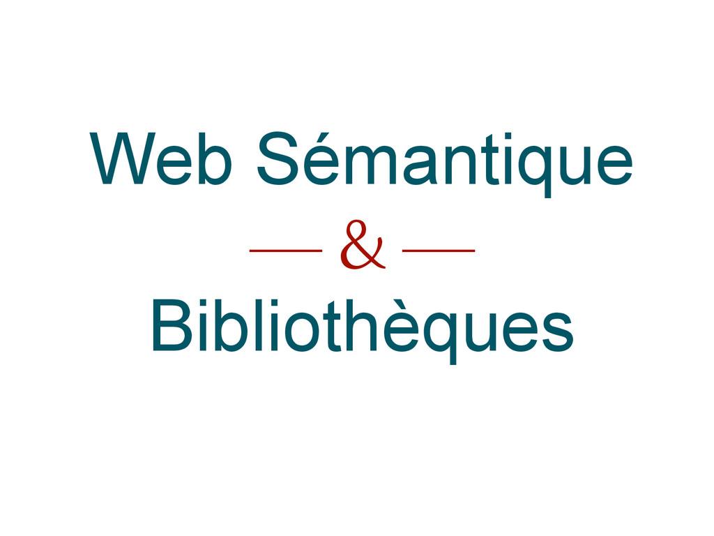 Web Sémantique –– & –– Bibliothèques