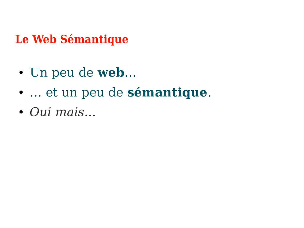 Le Web Sémantique ● Un peu de web... ● … et un ...