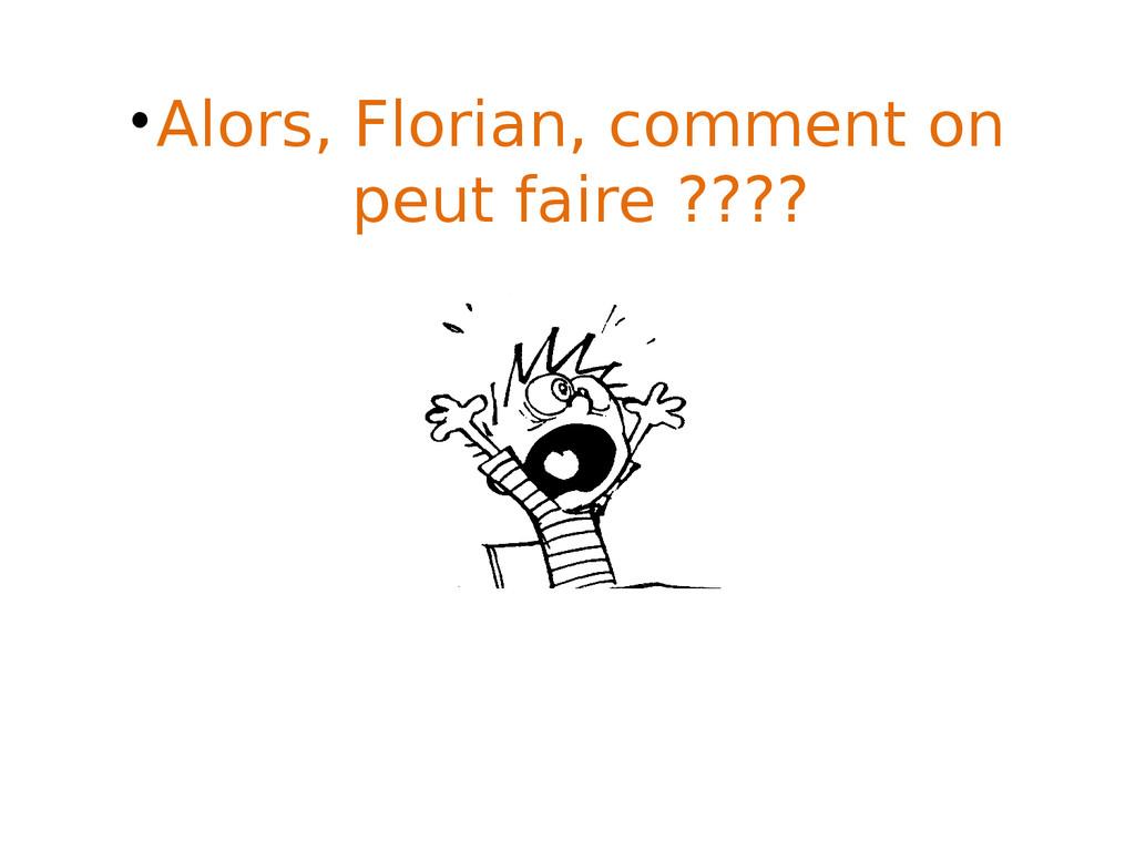 •Alors, Florian, comment on peut faire ????
