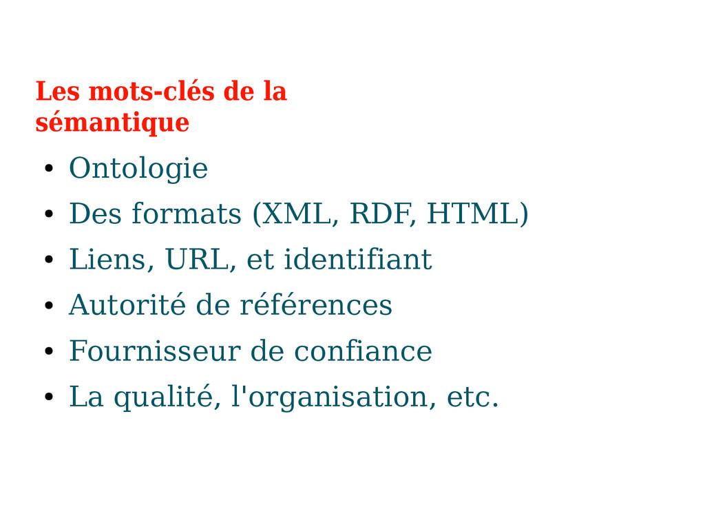 Les mots-clés de la sémantique ● Ontologie ● De...