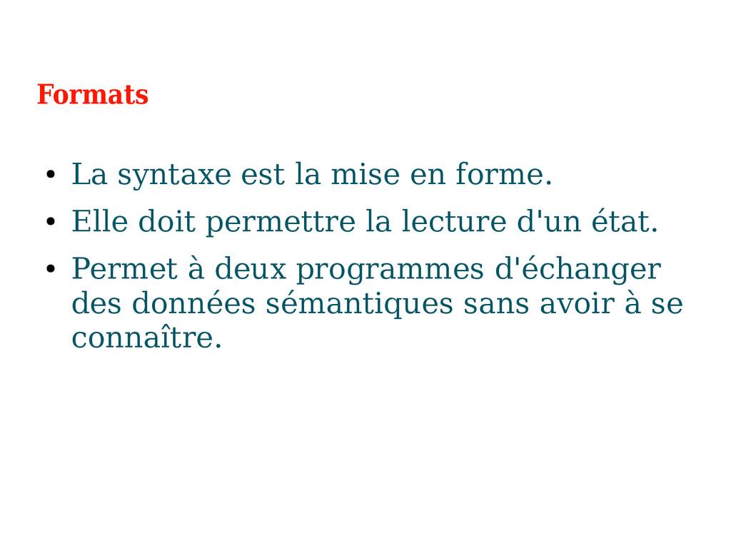 Formats ● La syntaxe est la mise en forme. ● El...