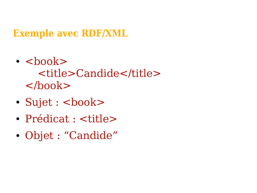Exemple avec RDF/XML ● <book> <title>Candide</t...
