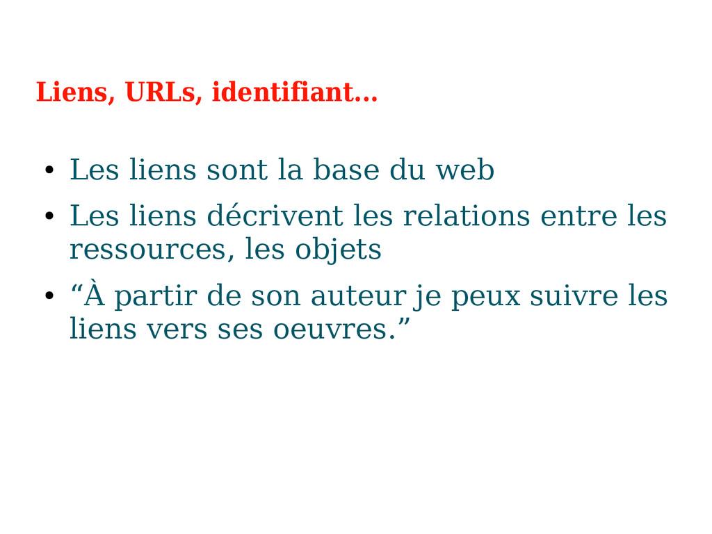 Liens, URLs, identifiant... ● Les liens sont la...