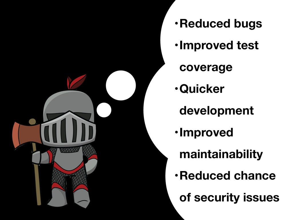 •Reduced bugs •Improved test coverage •Quicker ...