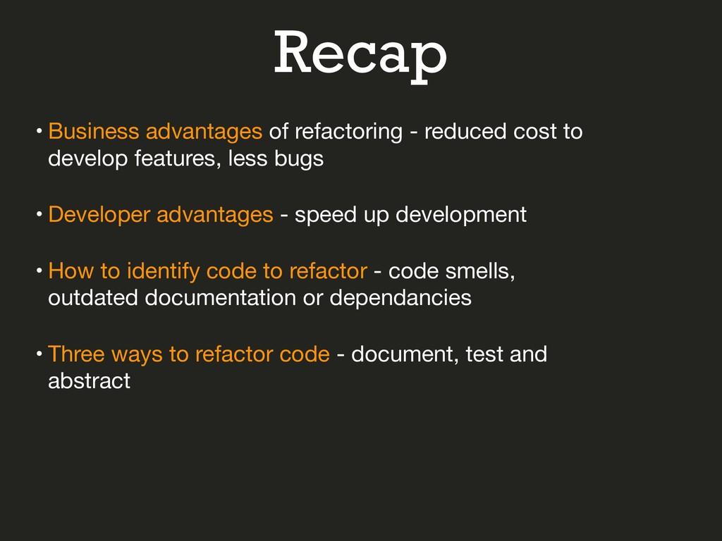 Recap • Business advantages of refactoring - re...