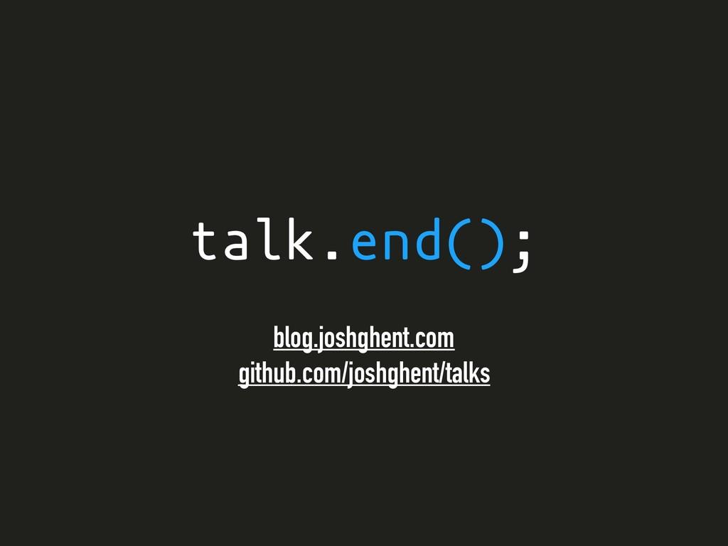 talk.end(); blog.joshghent.com github.com/joshg...