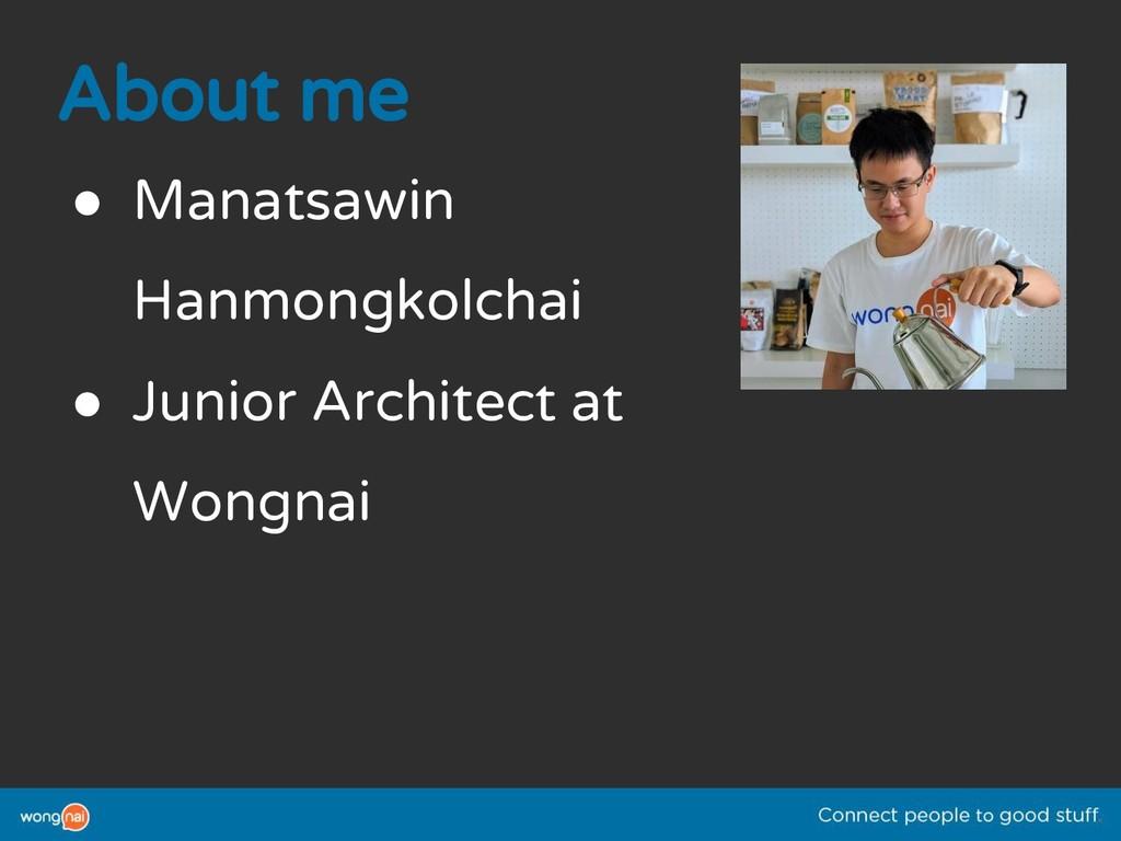 About me ● Manatsawin Hanmongkolchai ● Junior A...