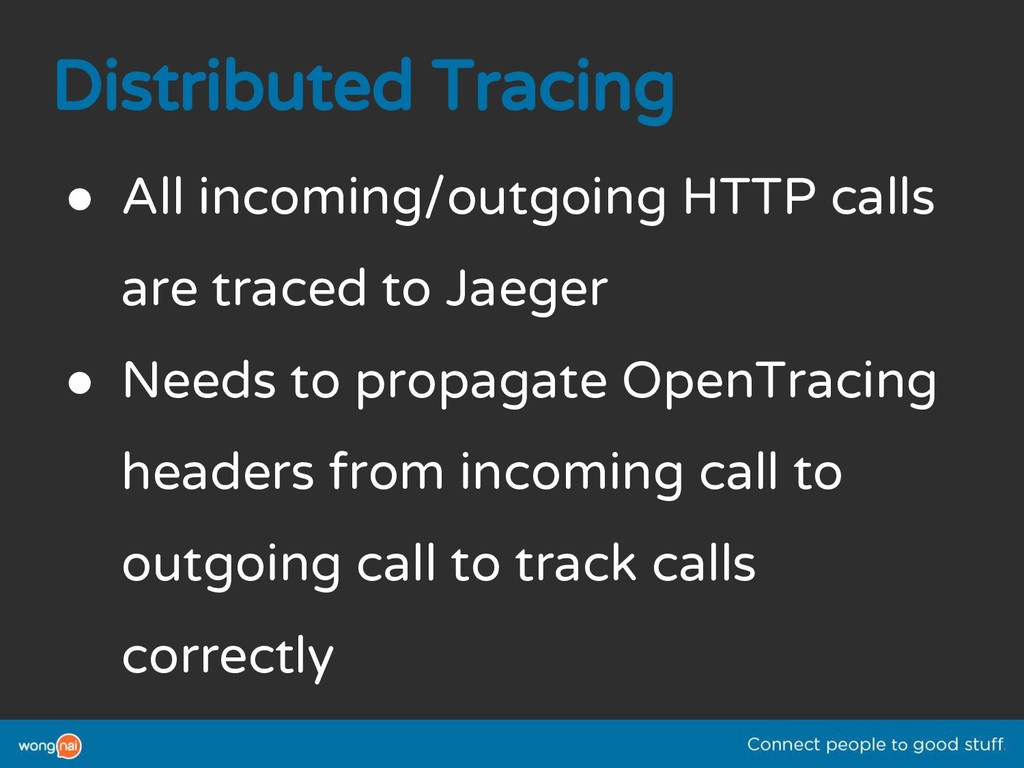 Distributed Tracing ● All incoming/outgoing HTT...