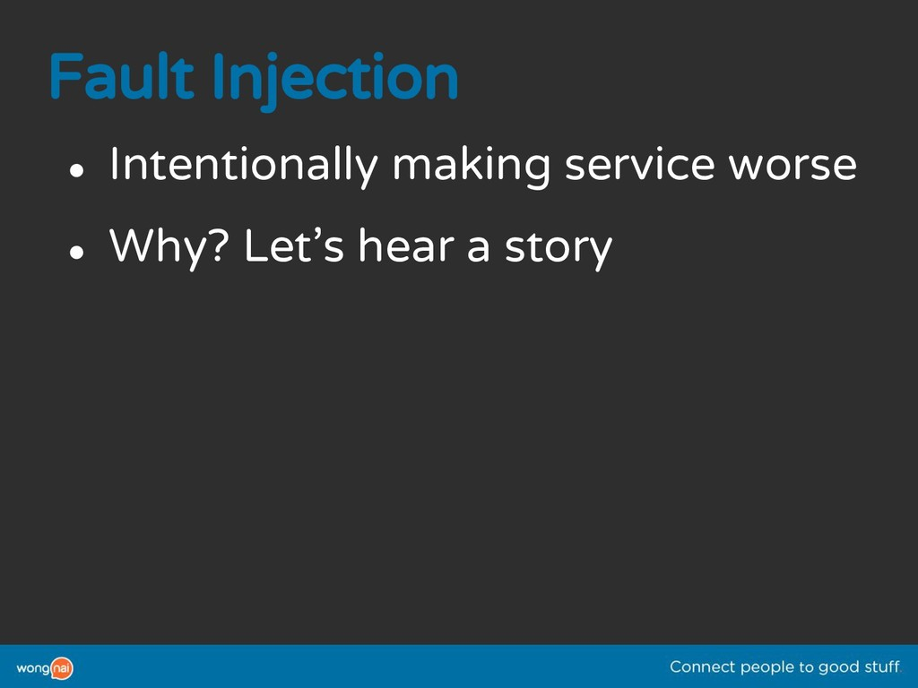 Fault Injection ● Intentionally making service ...