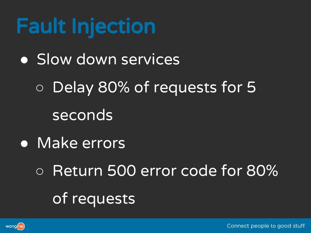 Fault Injection ● Slow down services ○ Delay 80...