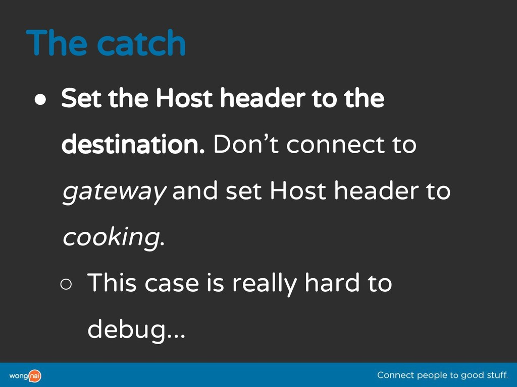 The catch ● Set the Host header to the destinat...