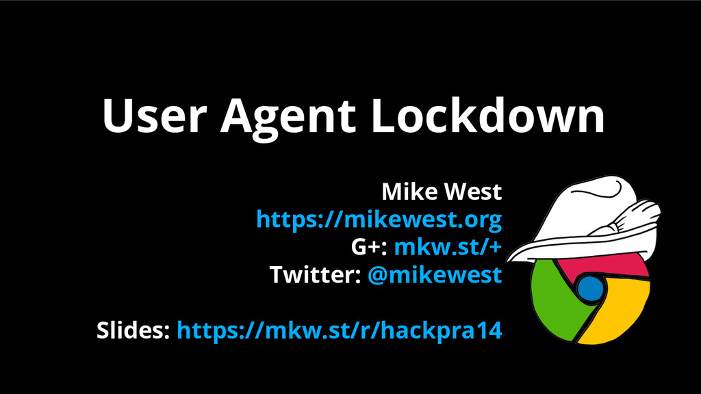 User Agent Lockdown Mike West https://mikewest....