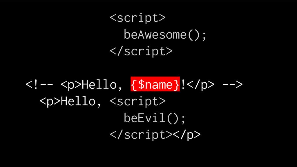<script> beAwesome(); </script> <!-- <p>Hello, ...