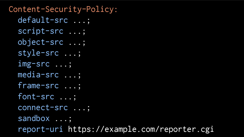 Content-Security-Policy: default-src ...; scrip...