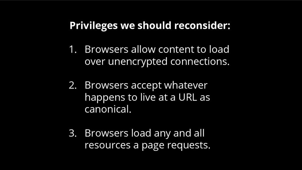 Privileges we should reconsider: 1. Browsers al...