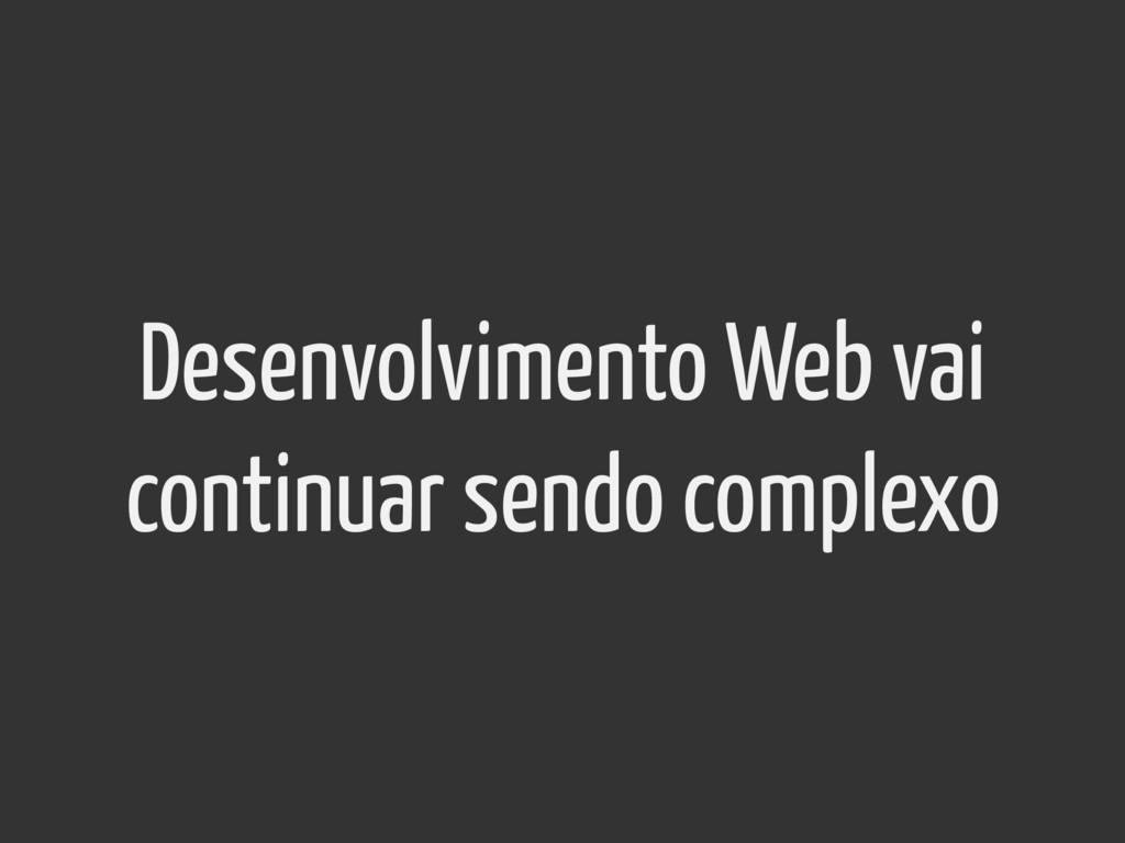 Desenvolvimento Web vai continuar sendo complexo
