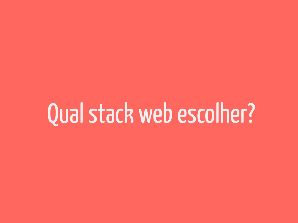Qual stack web escolher?