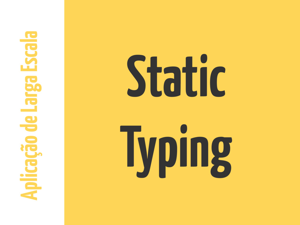 Aplicação de Larga Escala Static Typing