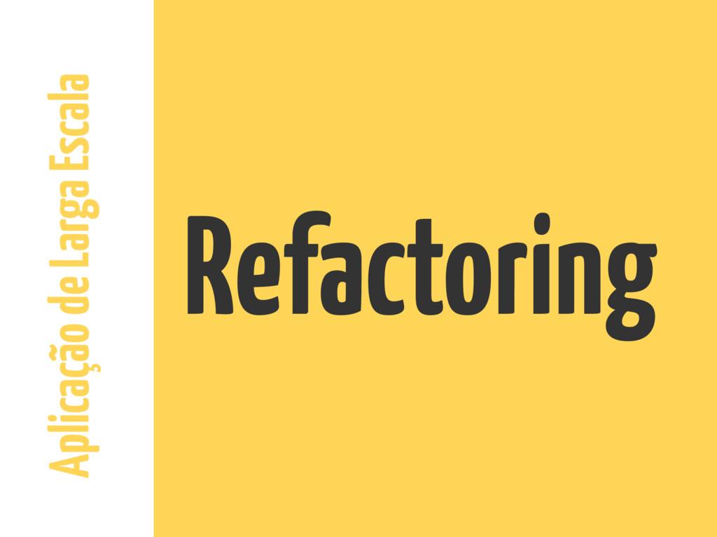 Aplicação de Larga Escala Refactoring