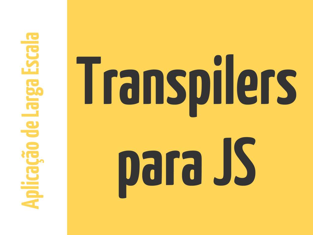 Aplicação de Larga Escala Transpilers para JS