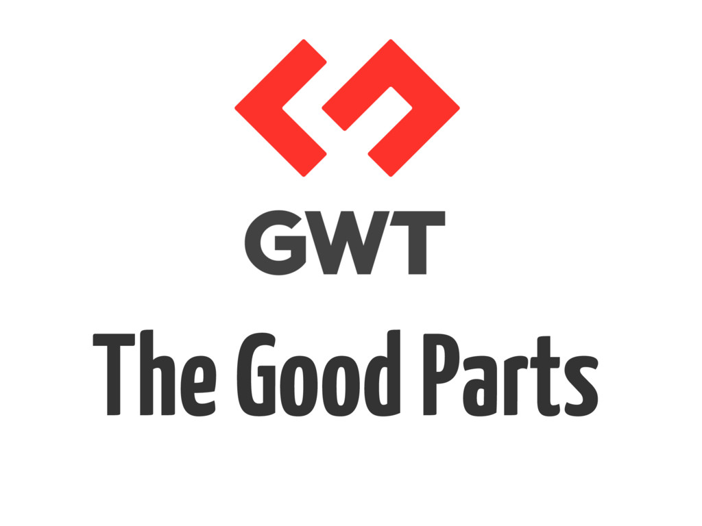 GWT The Good Parts