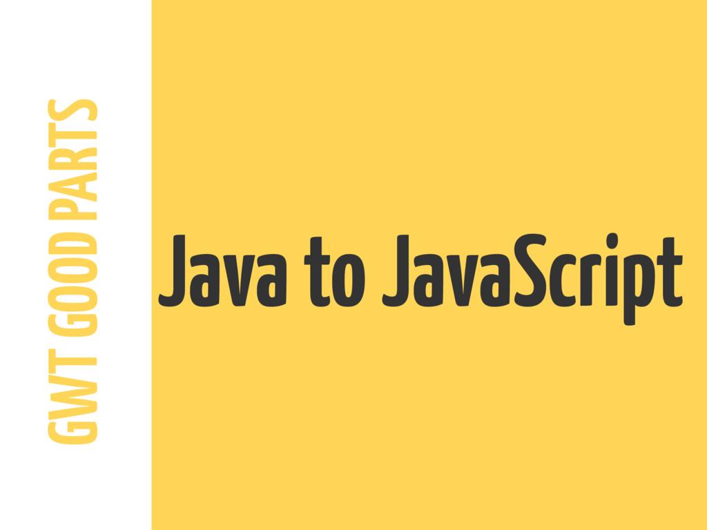 GWT GOOD PARTS Java to JavaScript
