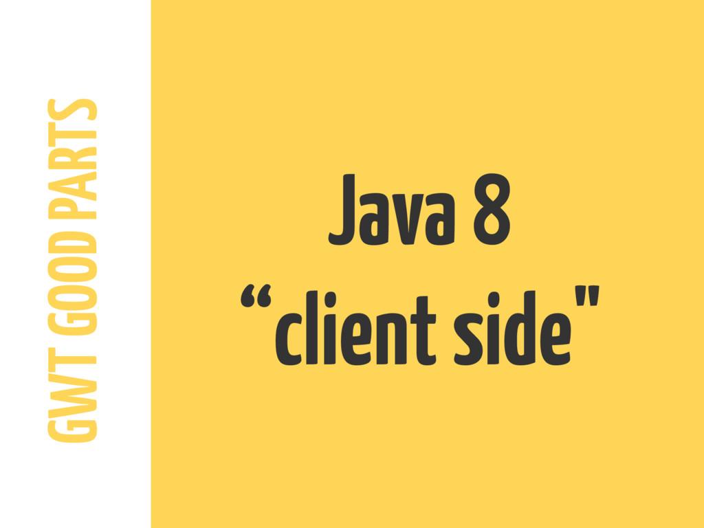 """GWT GOOD PARTS Java 8 """"client side"""""""