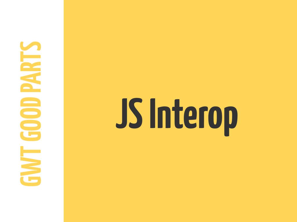 GWT GOOD PARTS JS Interop