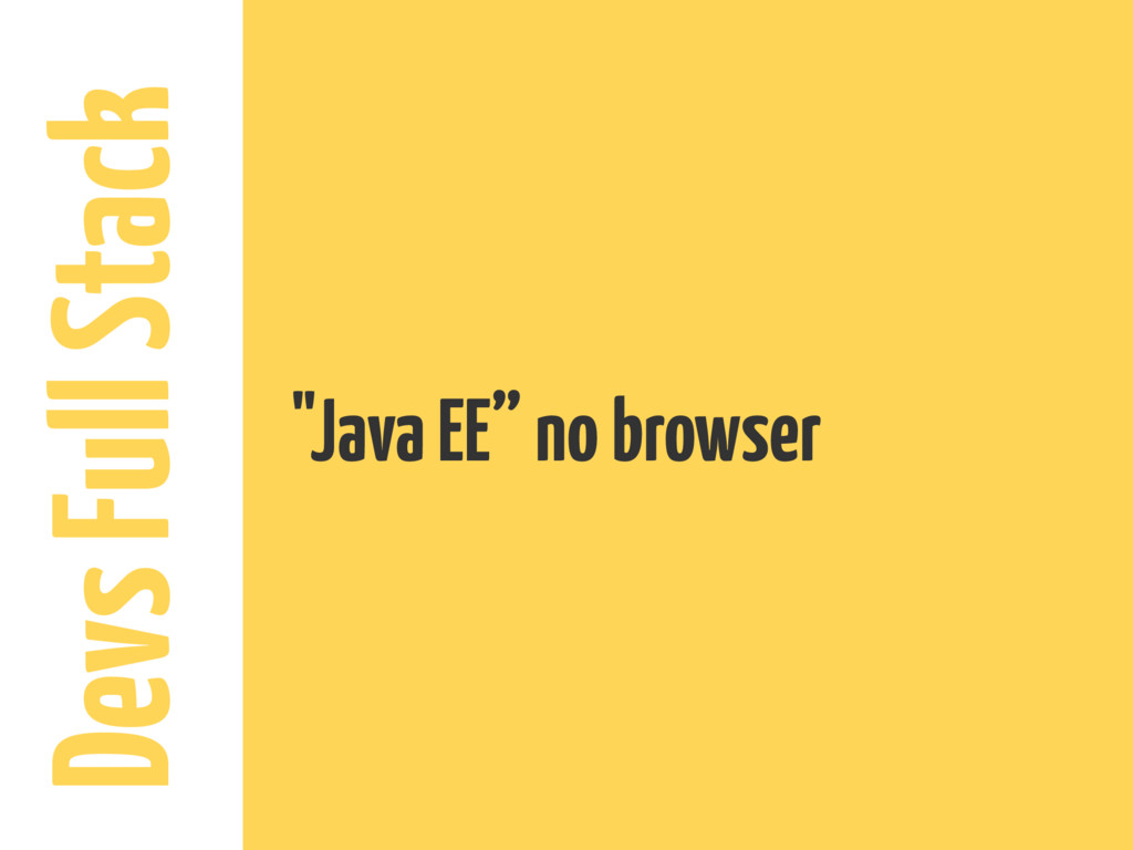 "Devs Full Stack ""Java EE"" no browser"
