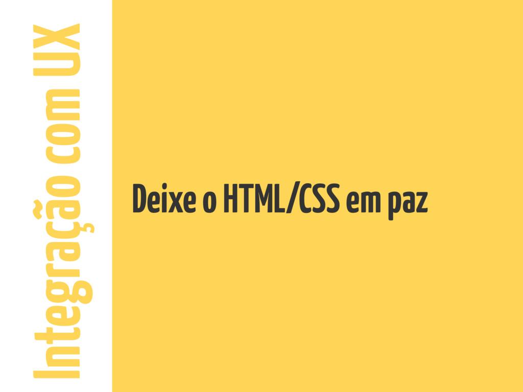 Integração com UX Deixe o HTML/CSS em paz