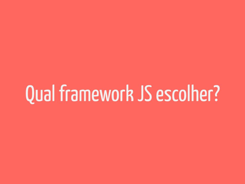 Qual framework JS escolher?