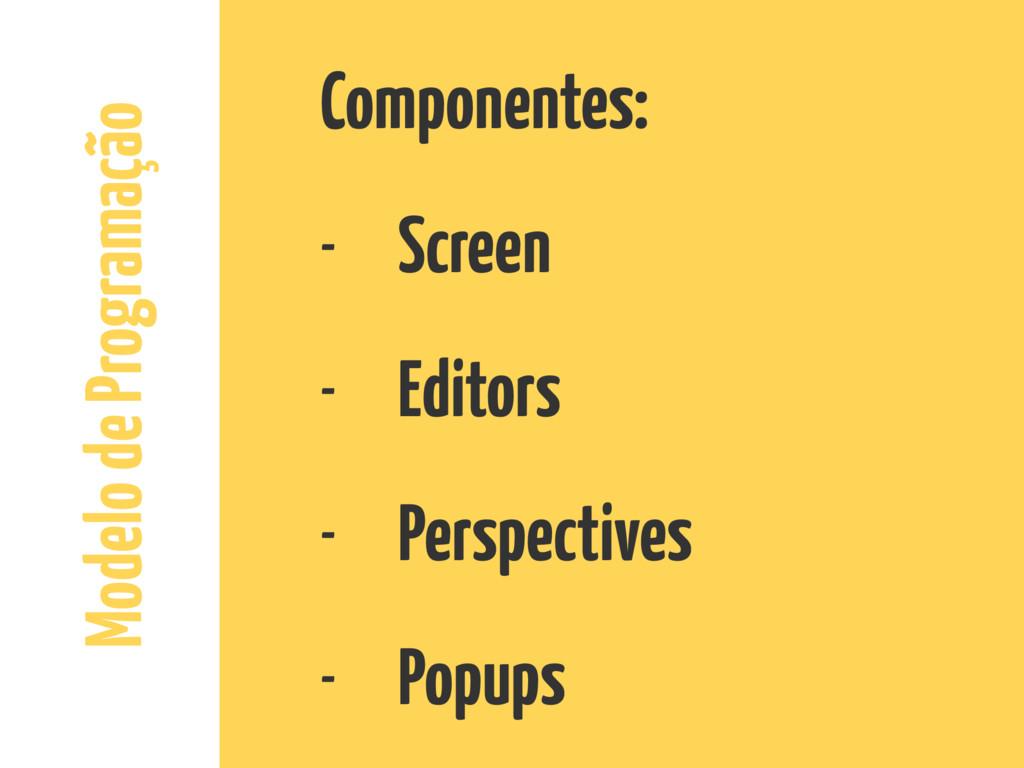 Modelo de Programação Componentes: - Screen - E...