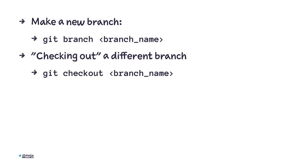 4 Make a new branch: 4 git branch <branch_name>...