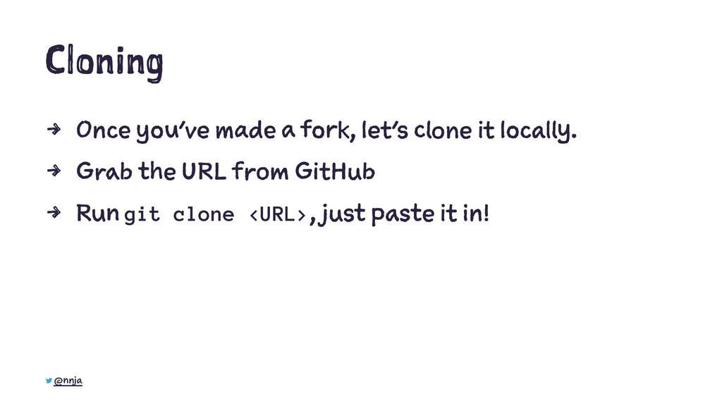 Cloning 4 Once you've made a fork, let's clone ...
