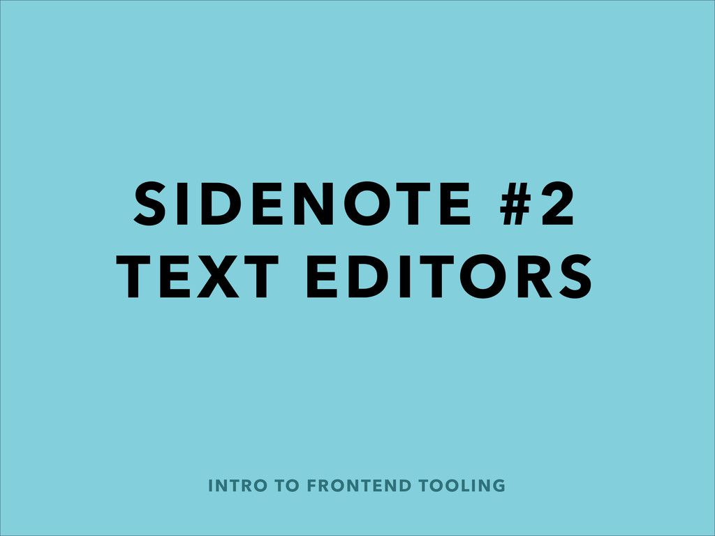 INTRO TO FRONTEND TOOLING SIDENOTE #2 TEXT EDI...