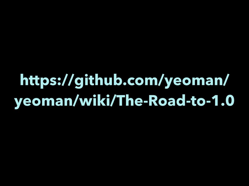 https://github.com/yeoman/ yeoman/wiki/The-Road...