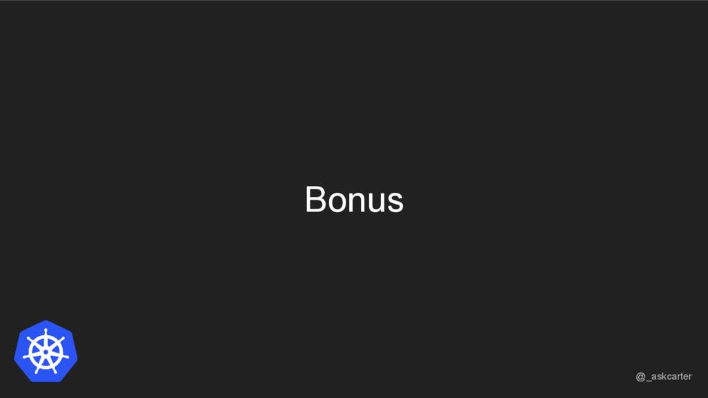 Bonus @_askcarter