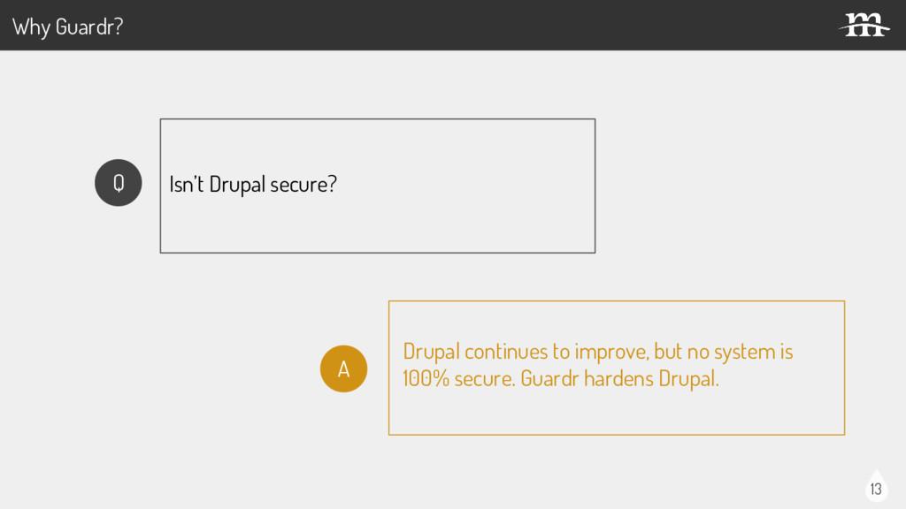 13 Isn't Drupal secure? Drupal continues to imp...
