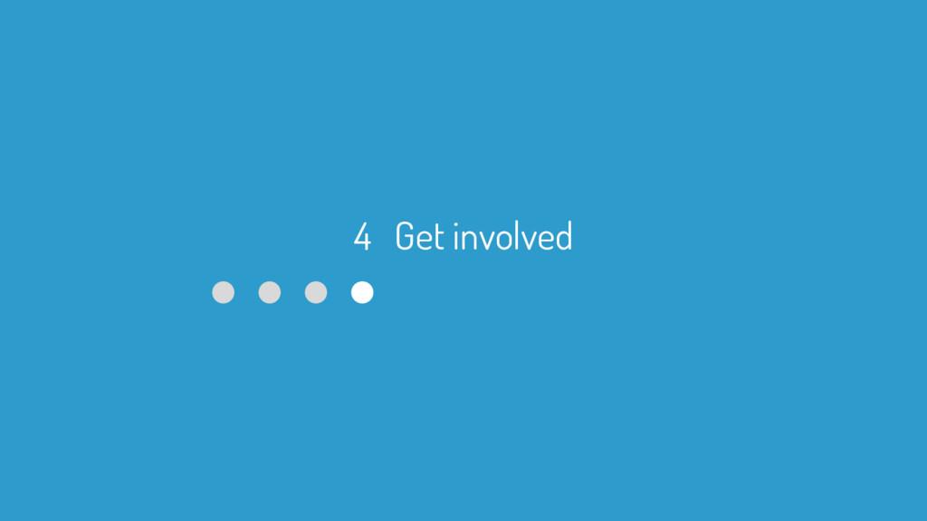 4 Get involved