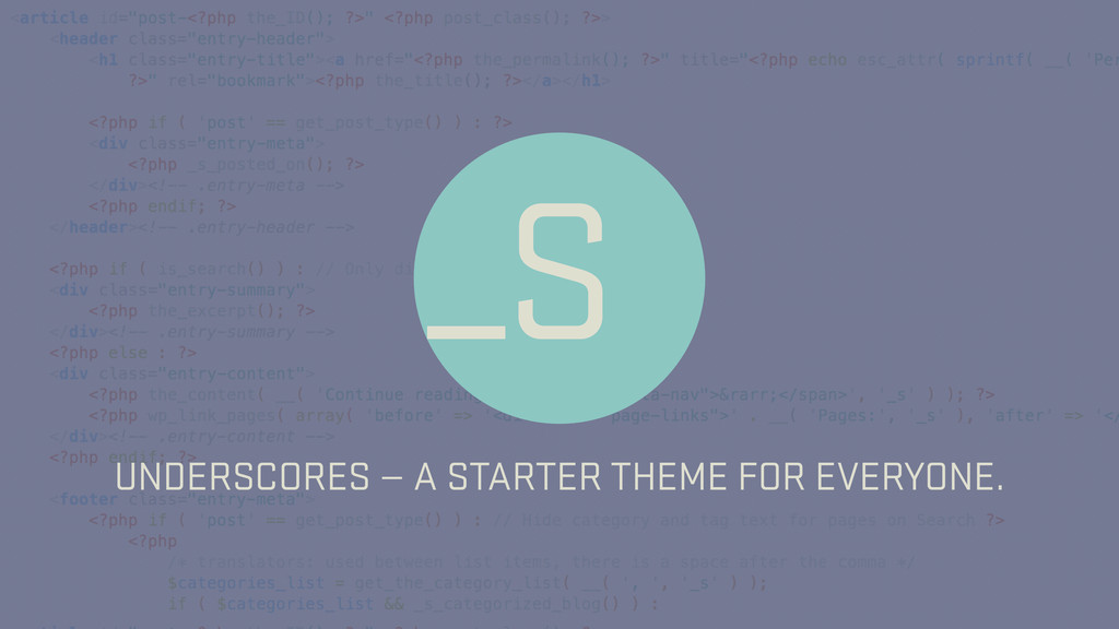 S UNDERSCORES — A STARTER THEME FOR EVERYONE.