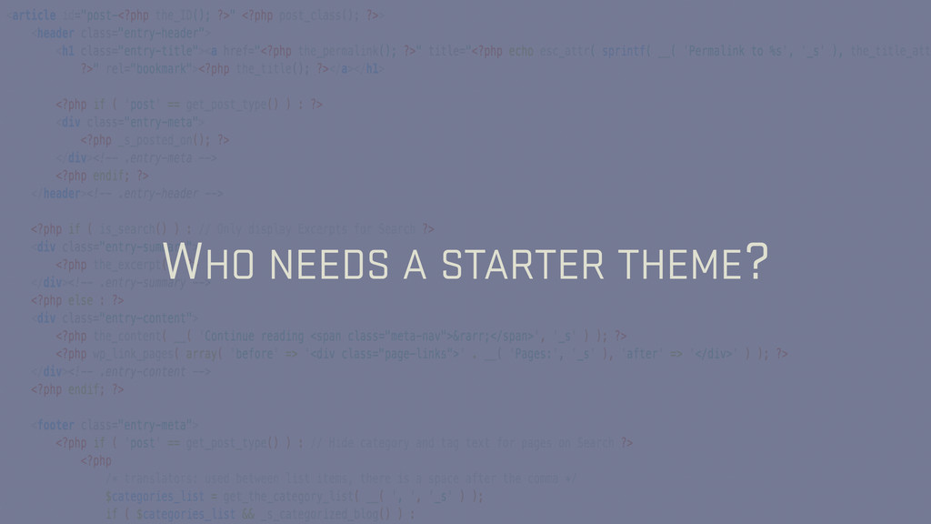WHO NEEDS A STARTER THEME?