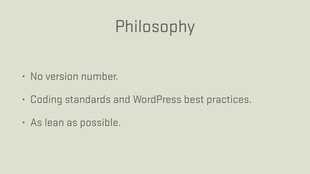 Philosophy • No version number. • Coding standa...