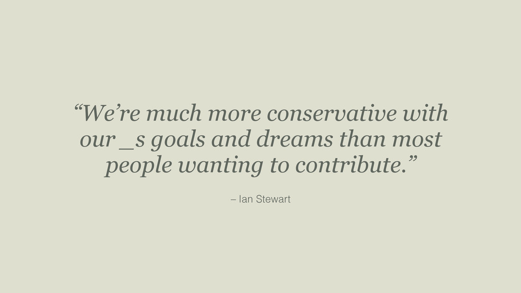 "– Ian Stewart ""We're much more conservative wit..."