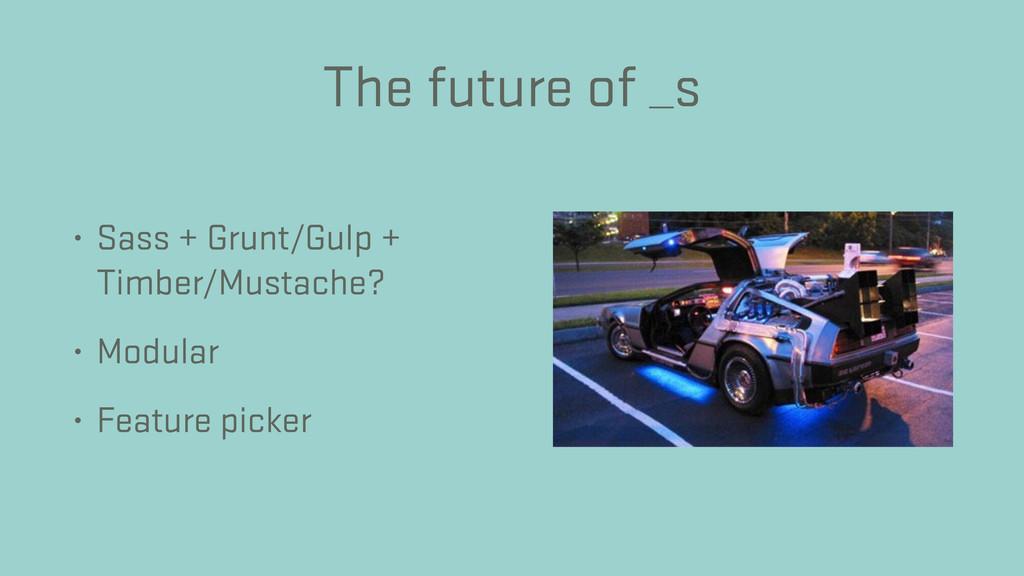 The future of _s • Sass + Grunt/Gulp + Timber/M...